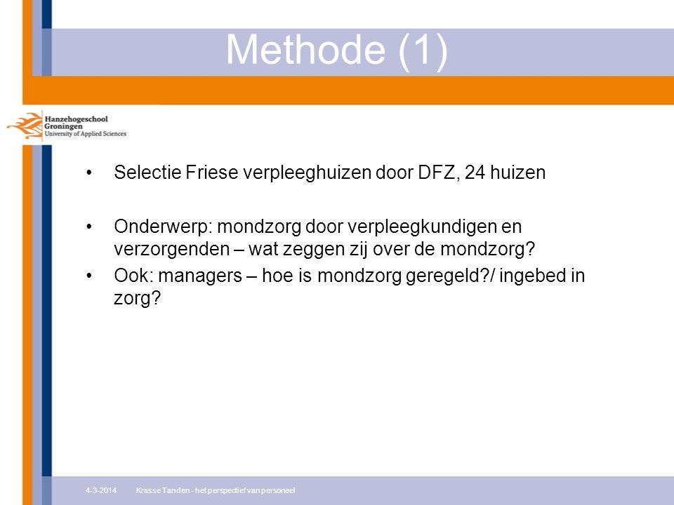 Methode (1) 4-3-2014Krasse Tanden - het perspectief van personeel Selectie Friese verpleeghuizen door DFZ, 24 huizen Onderwerp: mondzorg door verpleegkundigen en verzorgenden – wat zeggen zij over de mondzorg.
