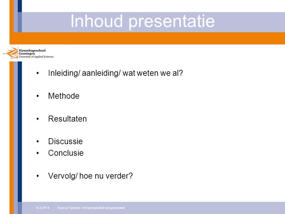 Inhoud presentatie 4-3-2014Krasse Tanden - het perspectief van personeel Inleiding/ aanleiding/ wat weten we al? Methode Resultaten Discussie Conclusi