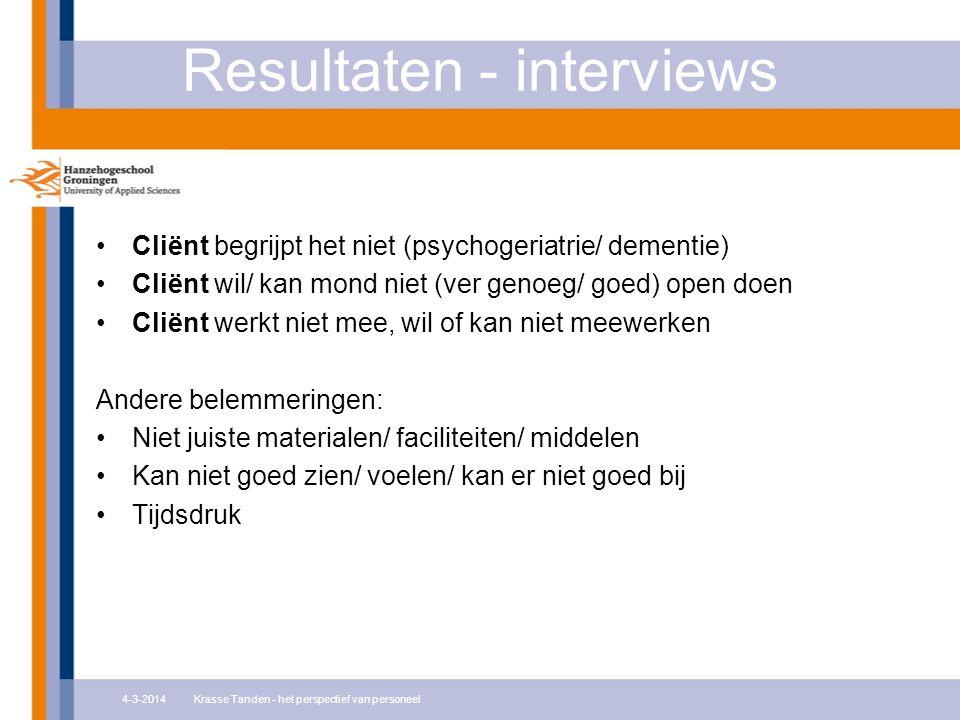 Resultaten - interviews Cliënt begrijpt het niet (psychogeriatrie/ dementie) Cliënt wil/ kan mond niet (ver genoeg/ goed) open doen Cliënt werkt niet