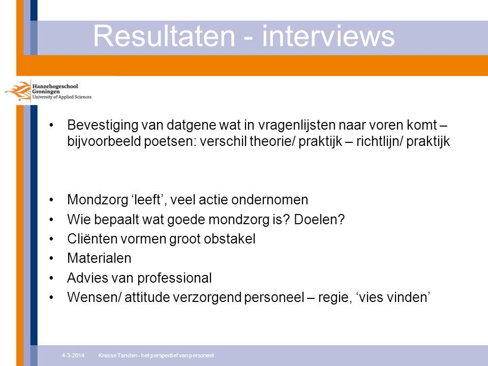 Resultaten - interviews Bevestiging van datgene wat in vragenlijsten naar voren komt – bijvoorbeeld poetsen: verschil theorie/ praktijk – richtlijn/ p