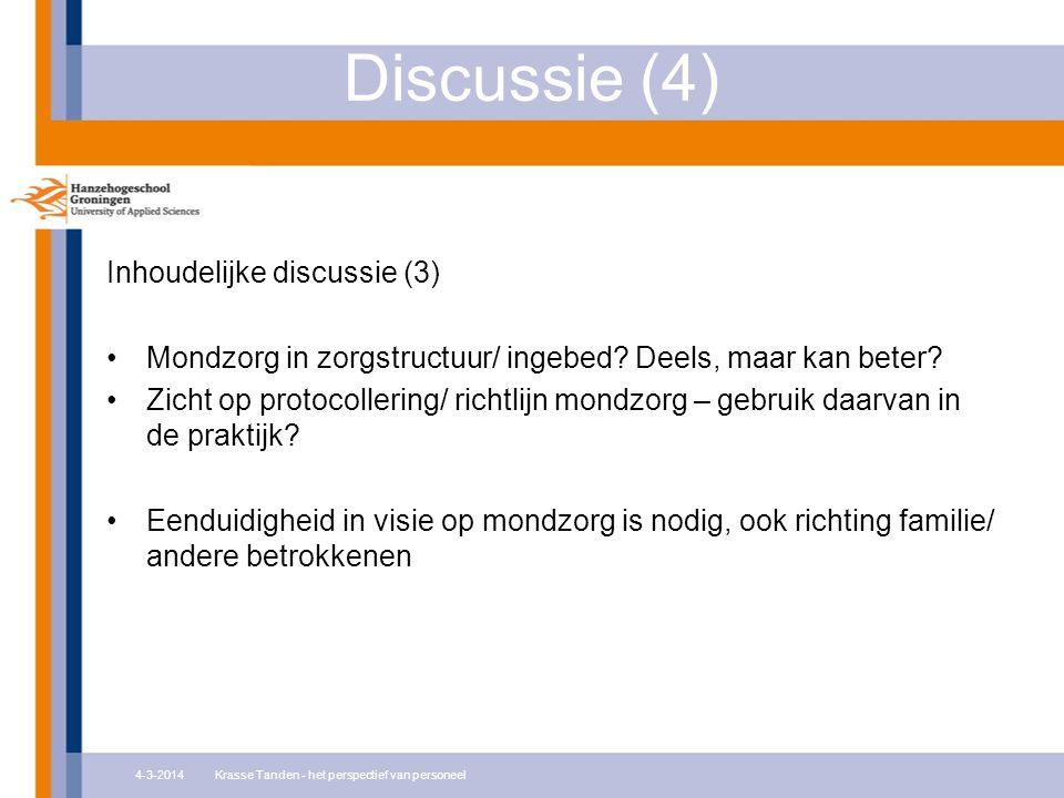 Discussie (4) Inhoudelijke discussie (3) Mondzorg in zorgstructuur/ ingebed? Deels, maar kan beter? Zicht op protocollering/ richtlijn mondzorg – gebr