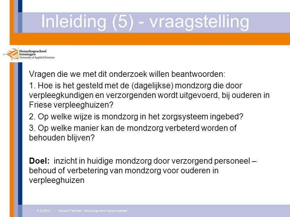 Inleiding (5) - vraagstelling Vragen die we met dit onderzoek willen beantwoorden: 1. Hoe is het gesteld met de (dagelijkse) mondzorg die door verplee