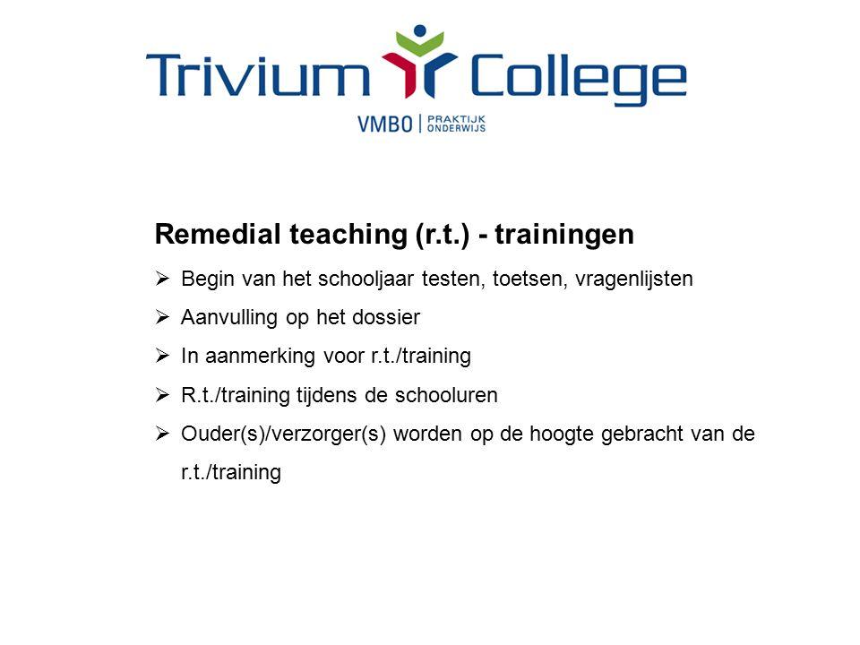 Remedial teaching (r.t.) - trainingen  Begin van het schooljaar testen, toetsen, vragenlijsten  Aanvulling op het dossier  In aanmerking voor r.t./training  R.t./training tijdens de schooluren  Ouder(s)/verzorger(s) worden op de hoogte gebracht van de r.t./training