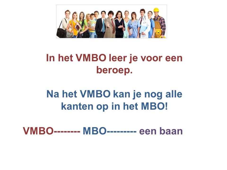 In het VMBO leer je voor een beroep. Na het VMBO kan je nog alle kanten op in het MBO.