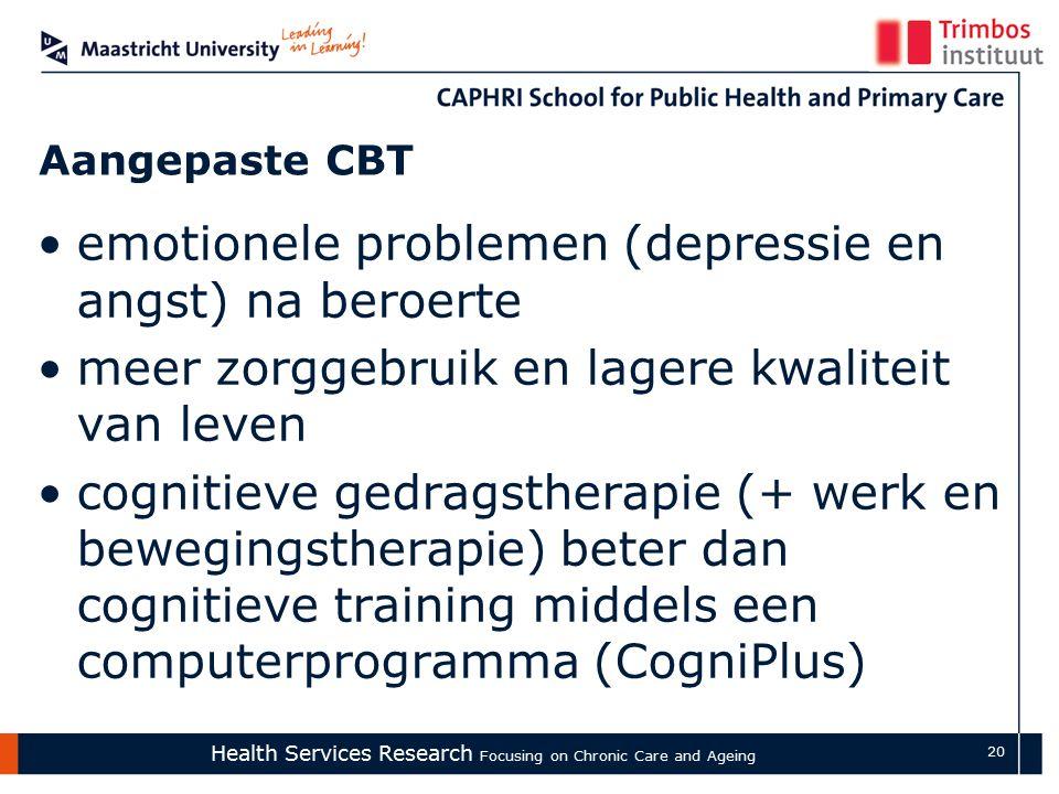 Health Services Research Focusing on Chronic Care and Ageing 20 Aangepaste CBT emotionele problemen (depressie en angst) na beroerte meer zorggebruik en lagere kwaliteit van leven cognitieve gedragstherapie (+ werk en bewegingstherapie) beter dan cognitieve training middels een computerprogramma (CogniPlus)