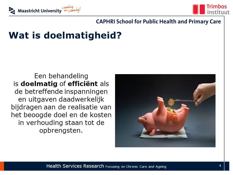 Health Services Research Focusing on Chronic Care and Ageing 4 Wat is doelmatigheid.