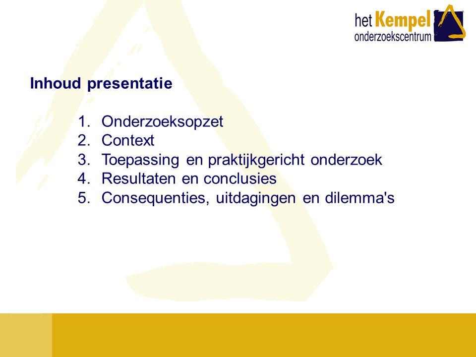 Inhoud presentatie 1.Onderzoeksopzet 2.Context 3.Toepassing en praktijkgericht onderzoek 4.Resultaten en conclusies 5.Consequenties, uitdagingen en di