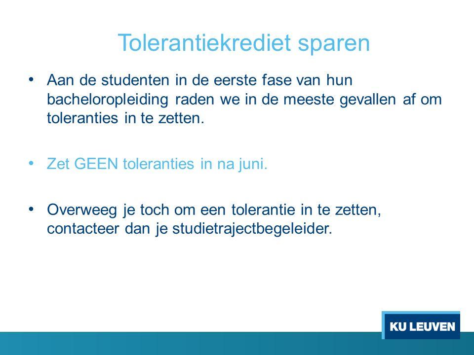 Tolerantiekrediet sparen Aan de studenten in de eerste fase van hun bacheloropleiding raden we in de meeste gevallen af om toleranties in te zetten.