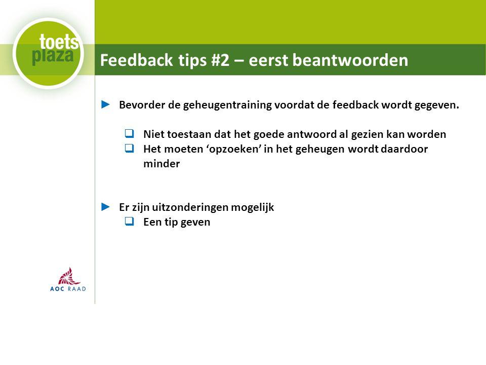 Feedback tips #2 – eerst beantwoorden ► Bevorder de geheugentraining voordat de feedback wordt gegeven.