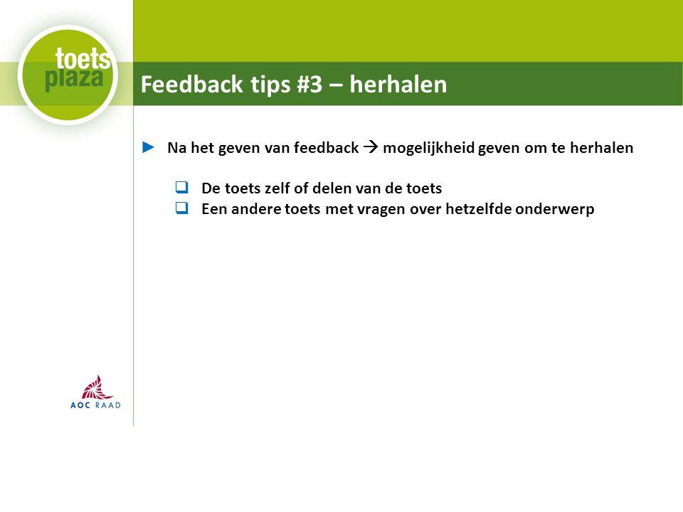 Feedback tips #3 – herhalen ► Na het geven van feedback  mogelijkheid geven om te herhalen  De toets zelf of delen van de toets  Een andere toets met vragen over hetzelfde onderwerp