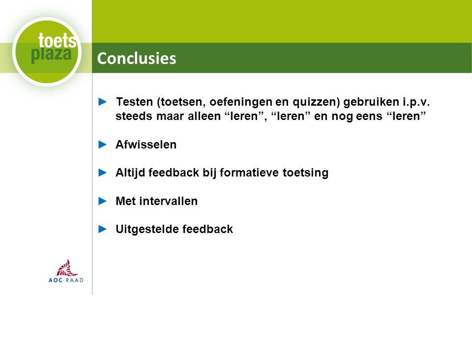 Conclusies ►Testen (toetsen, oefeningen en quizzen) gebruiken i.p.v.