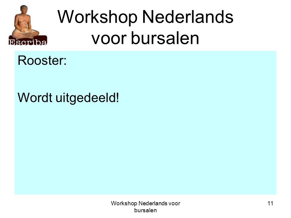 Workshop Nederlands voor bursalen 11 Workshop Nederlands voor bursalen Rooster: Wordt uitgedeeld!