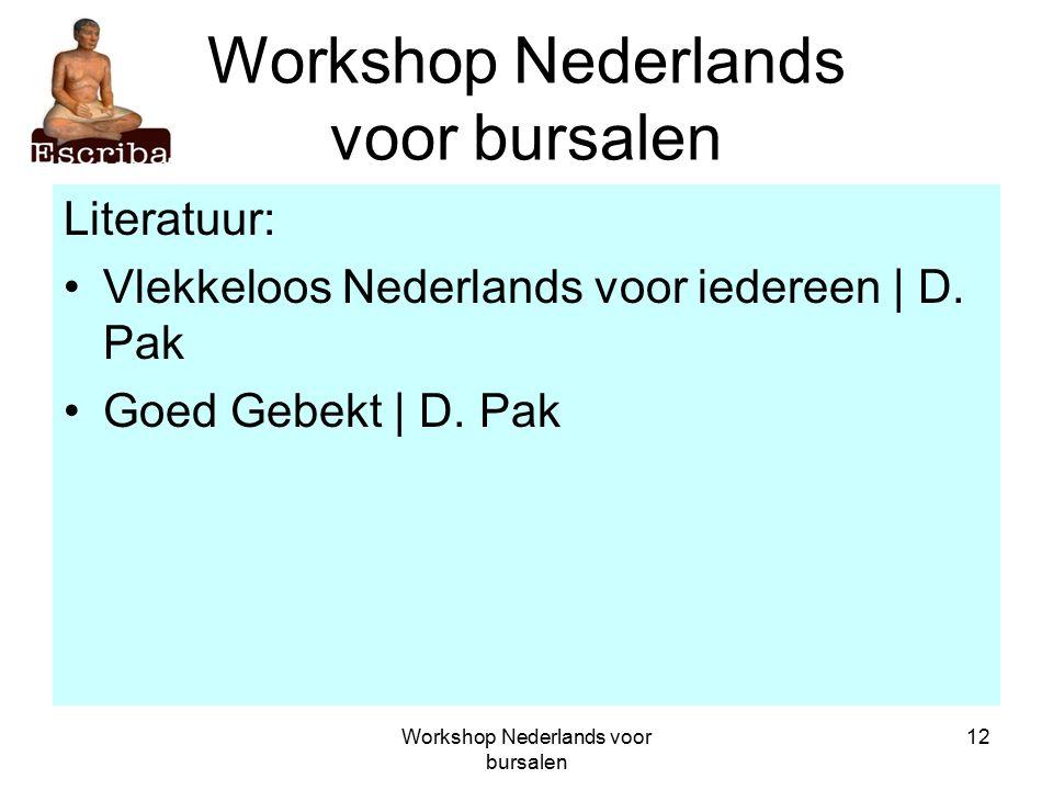 Workshop Nederlands voor bursalen 12 Workshop Nederlands voor bursalen Literatuur: Vlekkeloos Nederlands voor iedereen | D.
