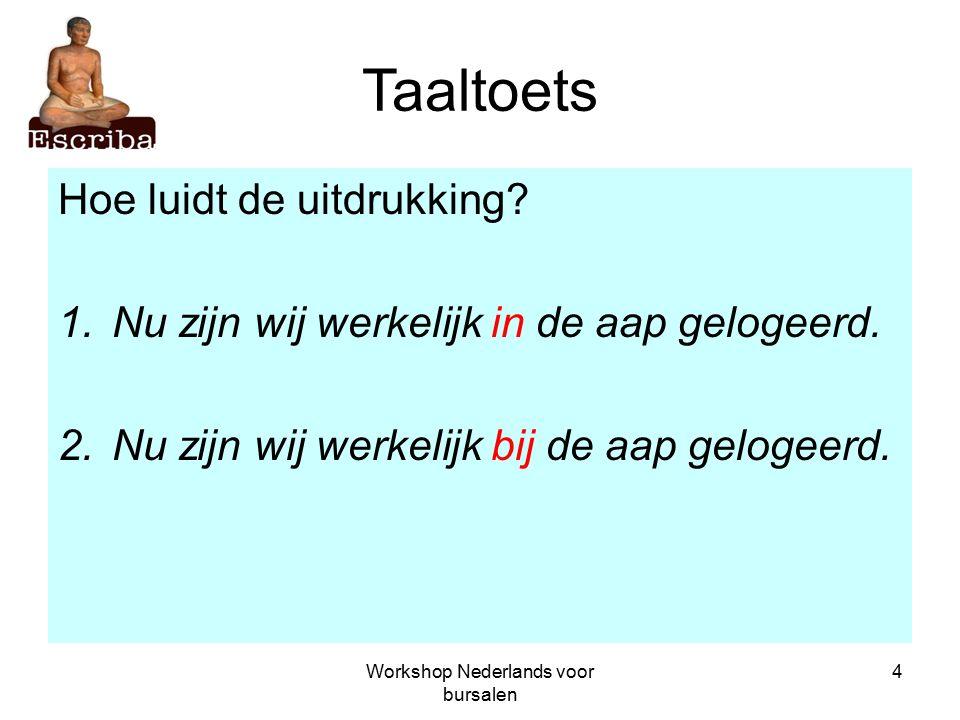 Workshop Nederlands voor bursalen 4 Taaltoets Hoe luidt de uitdrukking.