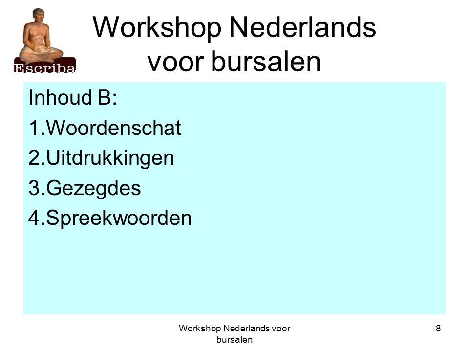 Workshop Nederlands voor bursalen 8 Inhoud B: 1.Woordenschat 2.Uitdrukkingen 3.Gezegdes 4.Spreekwoorden