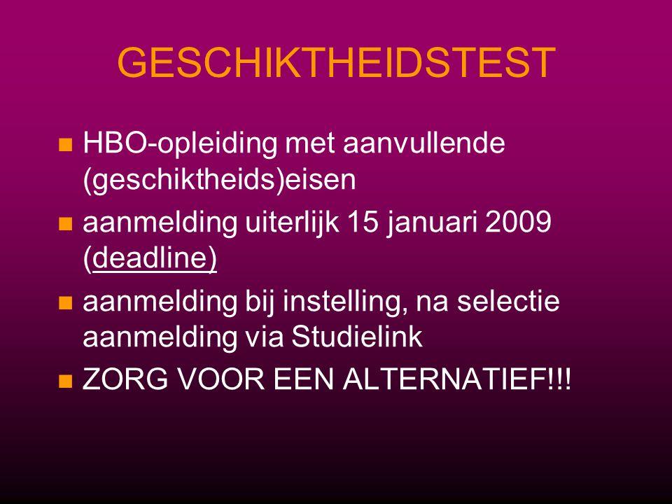 GESCHIKTHEIDSTEST HBO-opleiding met aanvullende (geschiktheids)eisen aanmelding uiterlijk 15 januari 2009 (deadline) aanmelding bij instelling, na selectie aanmelding via Studielink ZORG VOOR EEN ALTERNATIEF!!!