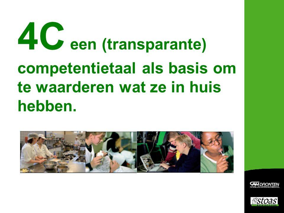 4C een (transparante) competentietaal als basis om te waarderen wat ze in huis hebben.