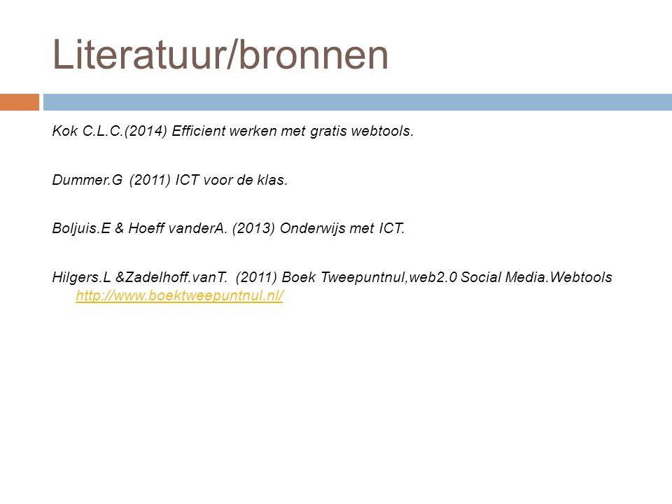 Literatuur/bronnen Kok C.L.C.(2014) Efficient werken met gratis webtools. Dummer.G (2011) ICT voor de klas. Boljuis.E & Hoeff vanderA. (2013) Onderwij