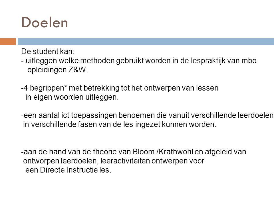 Doelen De student kan: - uitleggen welke methoden gebruikt worden in de lespraktijk van mbo opleidingen Z&W.