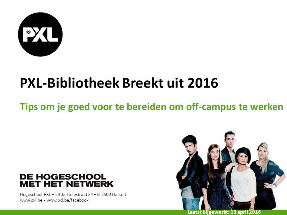 Hogeschool PXL – Elfde-Liniestraat 24 – B-3500 Hasselt www.pxl.be - www.pxl.be/facebook PXL-Bibliotheek Breekt uit 2016 Tips om je goed voor te bereiden om off-campus te werken Laatst bijgewerkt: 15 april 2016