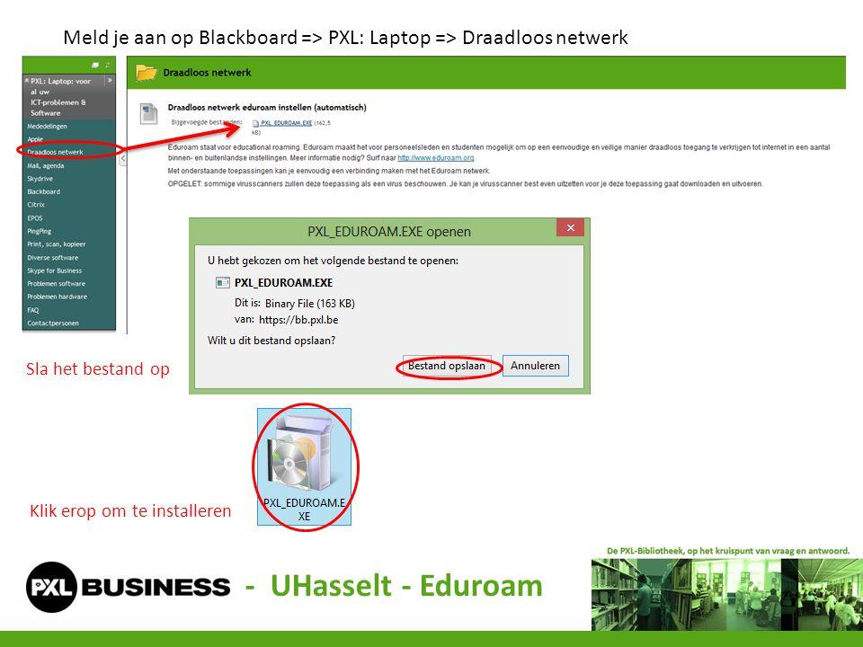 Meld je aan op Blackboard => PXL: Laptop => Draadloos netwerk Sla het bestand op Klik erop om te installeren - UHasselt - Eduroam