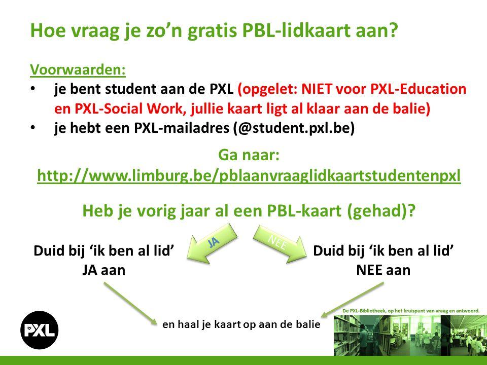 Voorwaarden: je bent student aan de PXL (opgelet: NIET voor PXL-Education en PXL-Social Work, jullie kaart ligt al klaar aan de balie) je hebt een PXL-mailadres (@student.pxl.be) Ga naar: http://www.limburg.be/pblaanvraaglidkaartstudentenpxl http://www.limburg.be/pblaanvraaglidkaartstudentenpxl Heb je vorig jaar al een PBL-kaart (gehad).