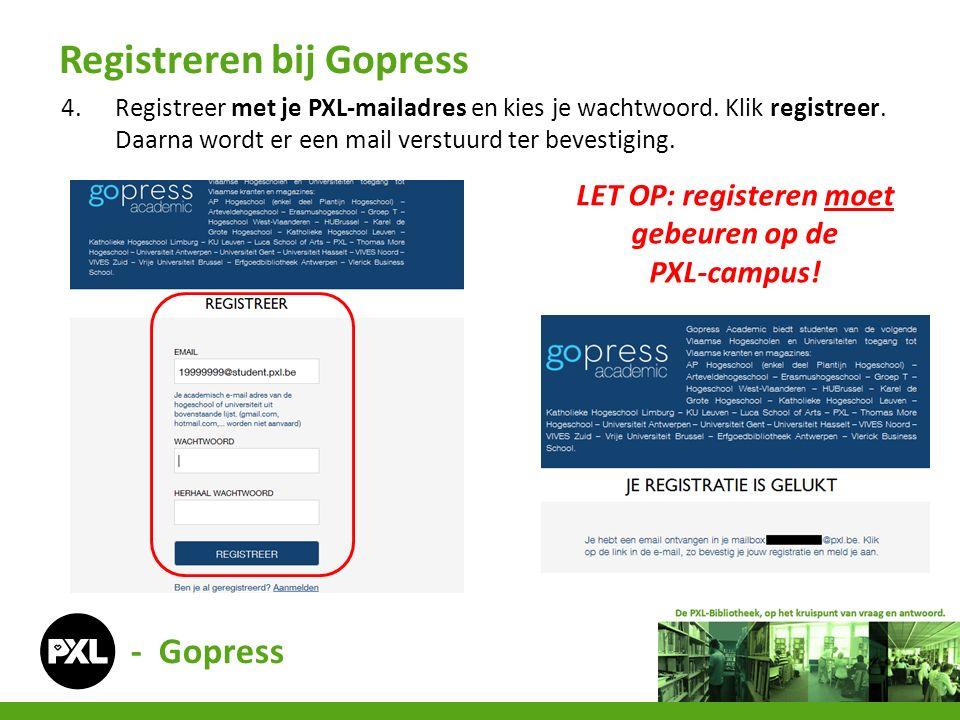- Gopress 4.Registreer met je PXL-mailadres en kies je wachtwoord. Klik registreer. Daarna wordt er een mail verstuurd ter bevestiging. LET OP: regist