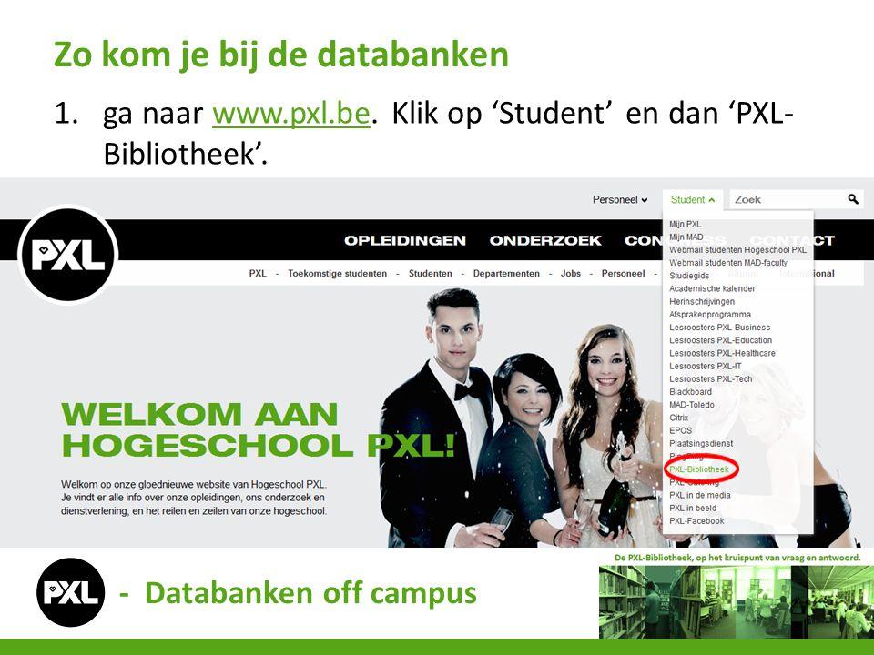 1.ga naar www.pxl.be. Klik op 'Student' en dan 'PXL- Bibliotheek'.www.pxl.be Zo kom je bij de databanken - Databanken off campus