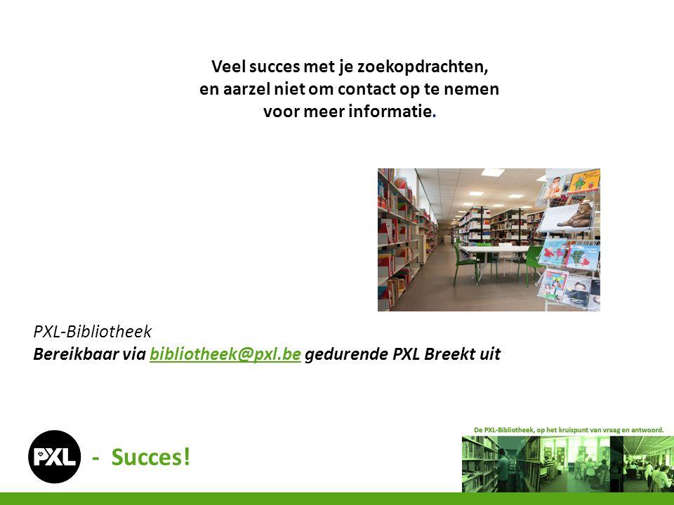 Veel succes met je zoekopdrachten, en aarzel niet om contact op te nemen voor meer informatie. PXL-Bibliotheek Bereikbaar via bibliotheek@pxl.be gedur