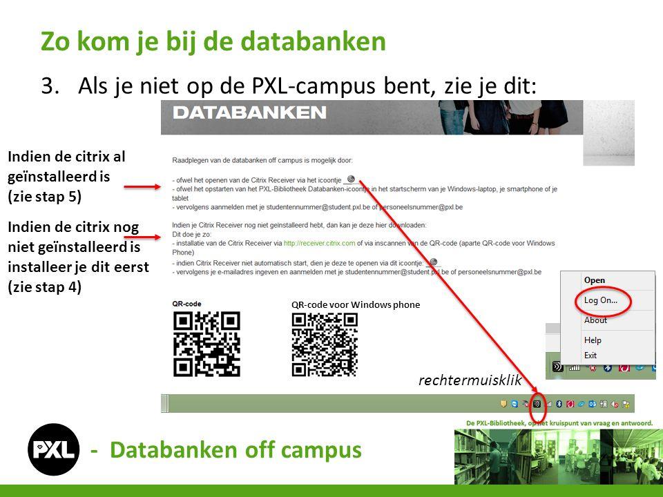 3.Als je niet op de PXL-campus bent, zie je dit: Zo kom je bij de databanken - Databanken off campus Indien de citrix al geïnstalleerd is (zie stap 5) Indien de citrix nog niet geïnstalleerd is installeer je dit eerst (zie stap 4) QR-code voor Windows phone rechtermuisklik