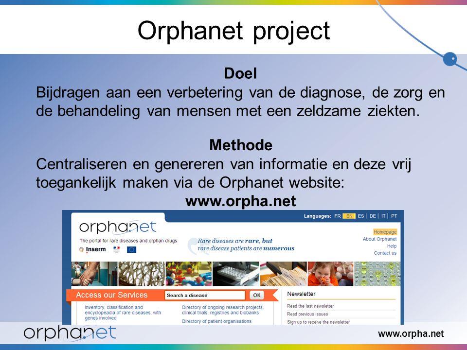 Orphanet project Doel Bijdragen aan een verbetering van de diagnose, de zorg en de behandeling van mensen met een zeldzame ziekten.