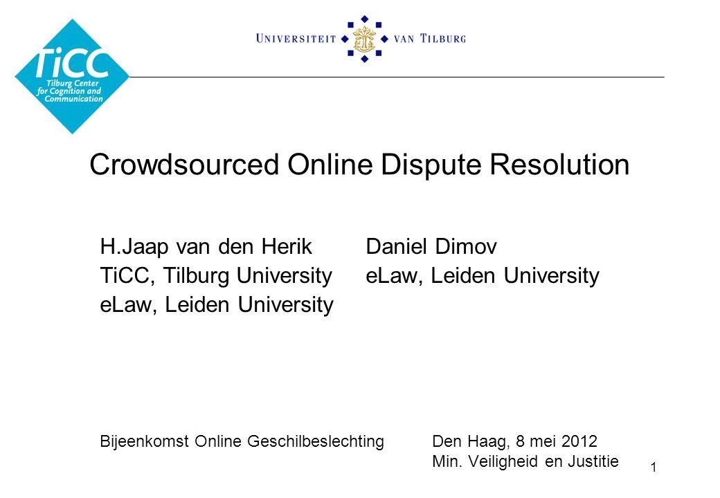 Crowdsourced Online Dispute Resolution H.Jaap van den HerikDaniel Dimov TiCC, Tilburg UniversityeLaw, Leiden University eLaw, Leiden University Bijeen