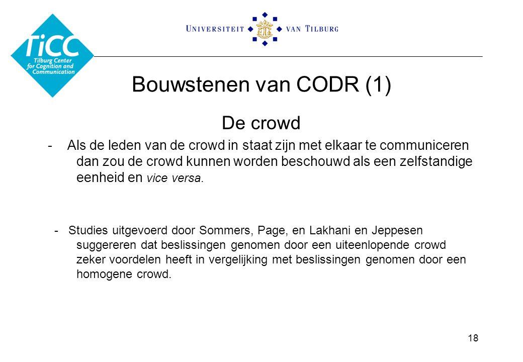 Bouwstenen van CODR (1) De crowd - Als de leden van de crowd in staat zijn met elkaar te communiceren dan zou de crowd kunnen worden beschouwd als een zelfstandige eenheid en vice versa.