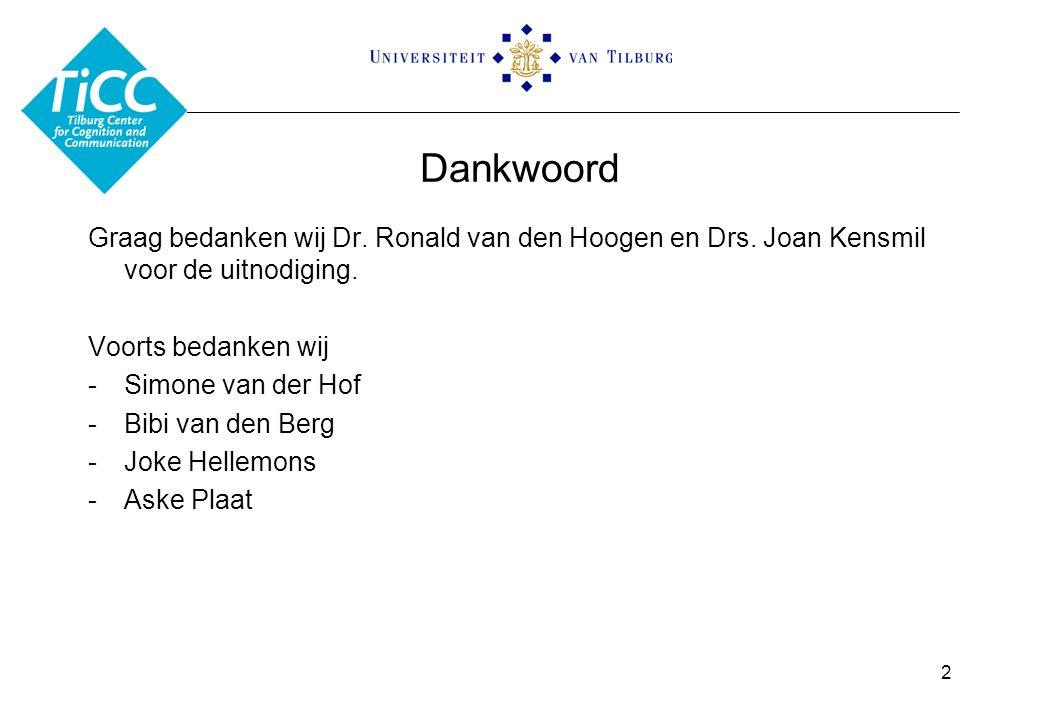 Dankwoord Graag bedanken wij Dr. Ronald van den Hoogen en Drs.