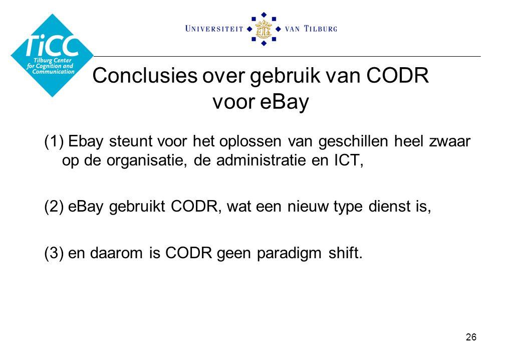 Conclusies over gebruik van CODR voor eBay (1) Ebay steunt voor het oplossen van geschillen heel zwaar op de organisatie, de administratie en ICT, (2) eBay gebruikt CODR, wat een nieuw type dienst is, (3) en daarom is CODR geen paradigm shift.