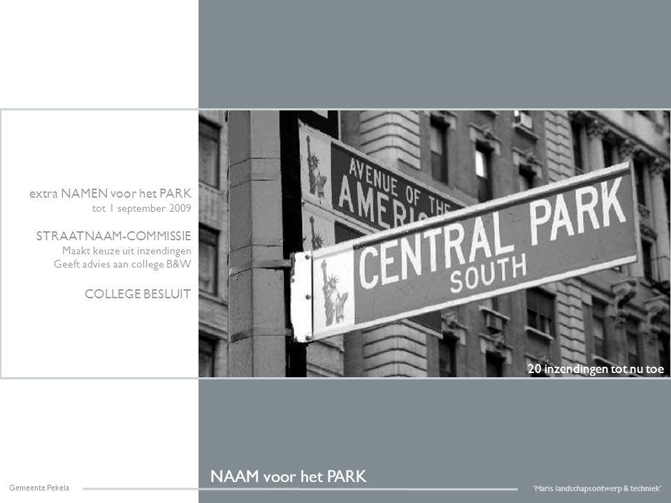NAAM voor het PARK Gemeente Pekela 'Maris landschapsontwerp & techniek' 20 inzendingen tot nu toe extra NAMEN voor het PARK tot 1 september 2009 STRAA