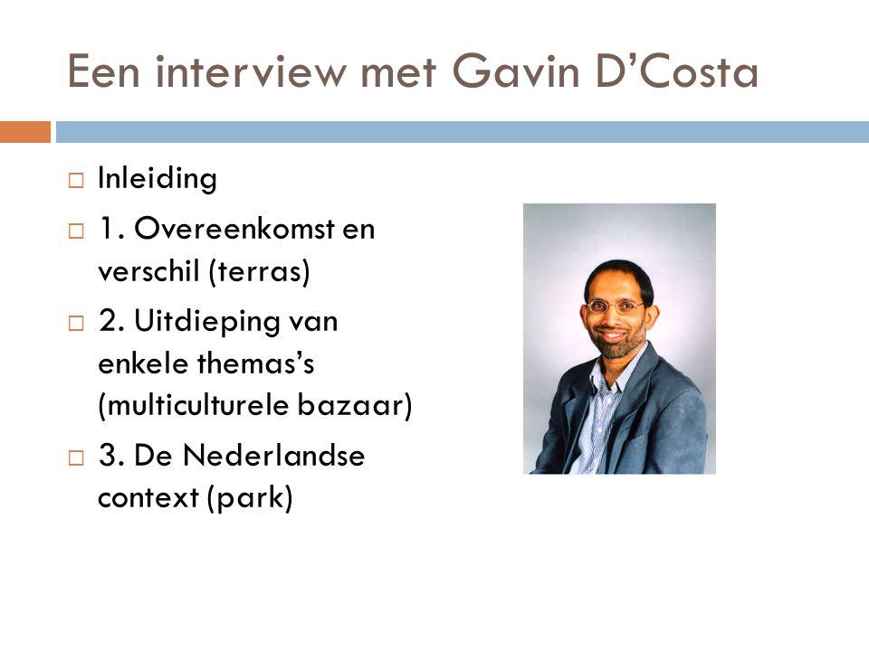 Een interview met Gavin D'Costa  Inleiding  1. Overeenkomst en verschil (terras)  2. Uitdieping van enkele themas's (multiculturele bazaar)  3. De
