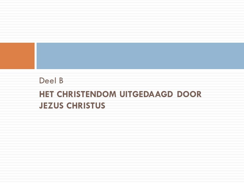 Deel B HET CHRISTENDOM UITGEDAAGD DOOR JEZUS CHRISTUS