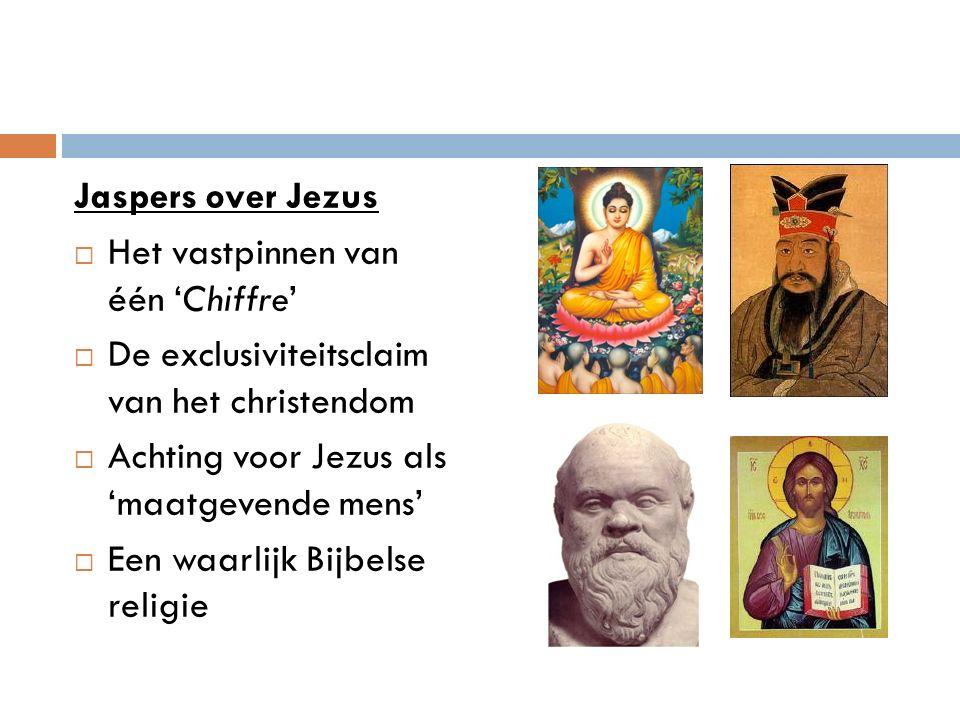 Jaspers over Jezus  Het vastpinnen van één 'Chiffre'  De exclusiviteitsclaim van het christendom  Achting voor Jezus als 'maatgevende mens'  Een w