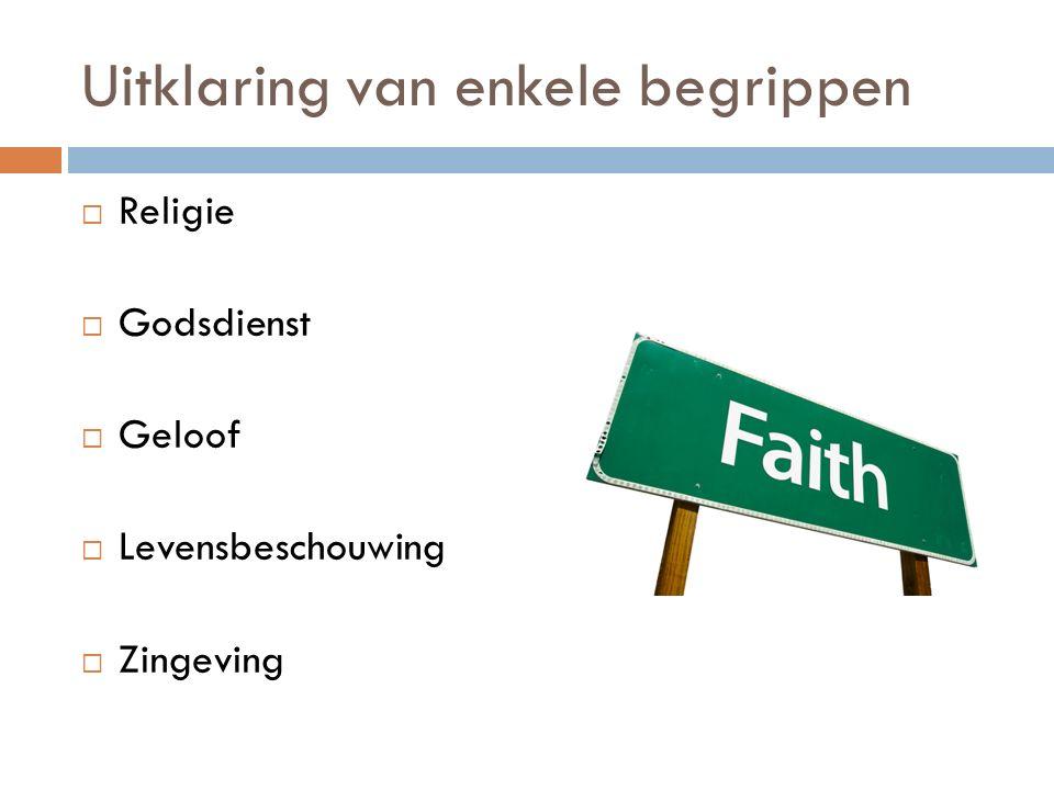 Uitklaring van enkele begrippen  Religie  Godsdienst  Geloof  Levensbeschouwing  Zingeving
