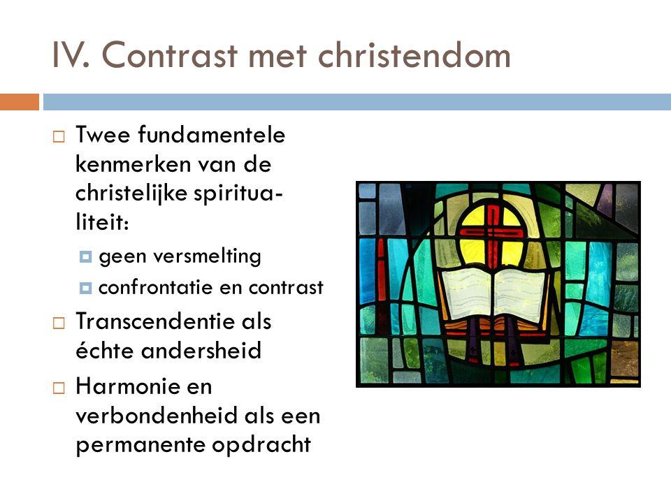 IV. Contrast met christendom  Twee fundamentele kenmerken van de christelijke spiritua- liteit :  geen versmelting  confrontatie en contrast  Tran