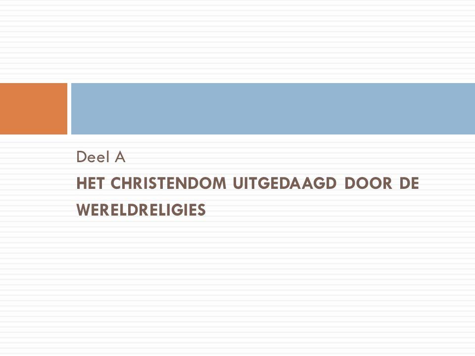 Deel A HET CHRISTENDOM UITGEDAAGD DOOR DE WERELDRELIGIES