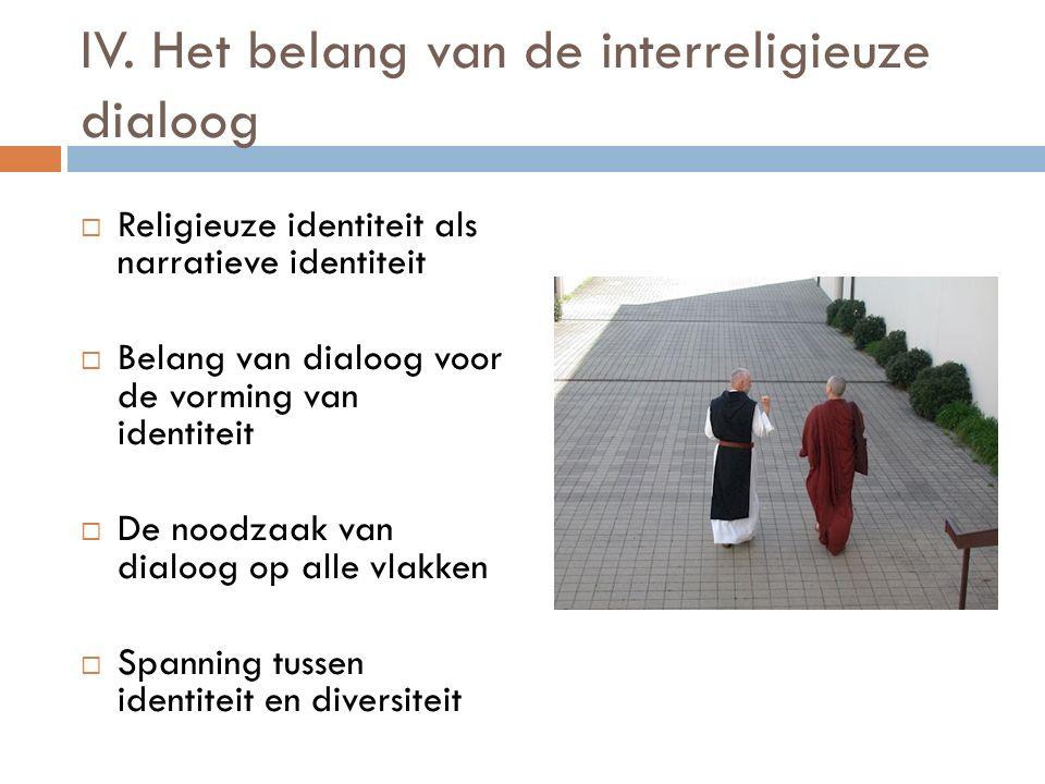 IV. Het belang van de interreligieuze dialoog  Religieuze identiteit als narratieve identiteit  Belang van dialoog voor de vorming van identiteit 