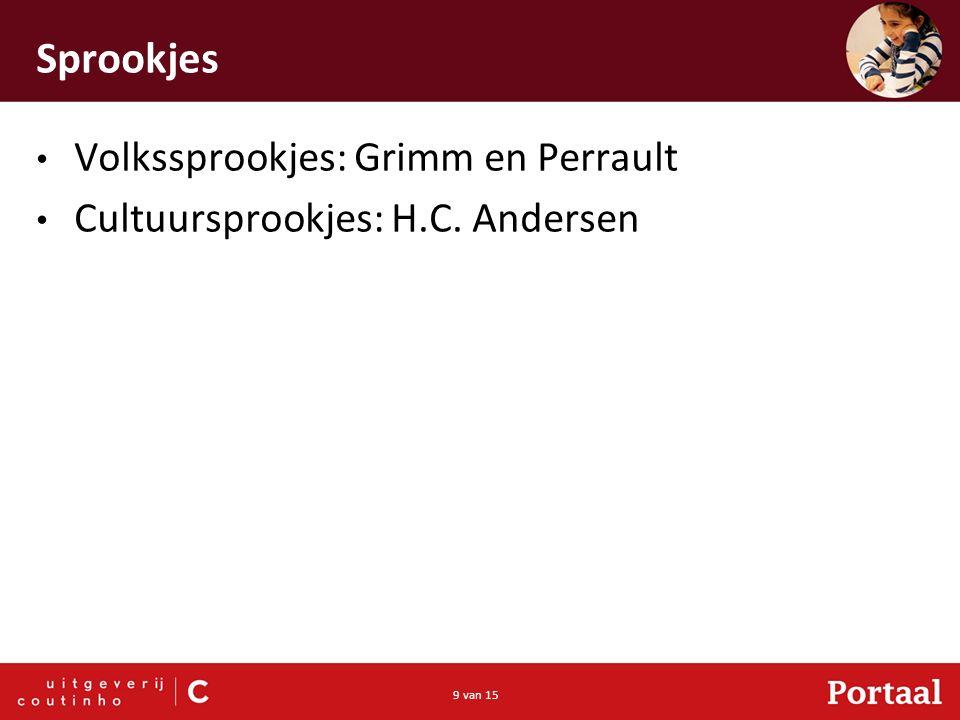 9 van 15 Sprookjes Volkssprookjes: Grimm en Perrault Cultuursprookjes: H.C. Andersen