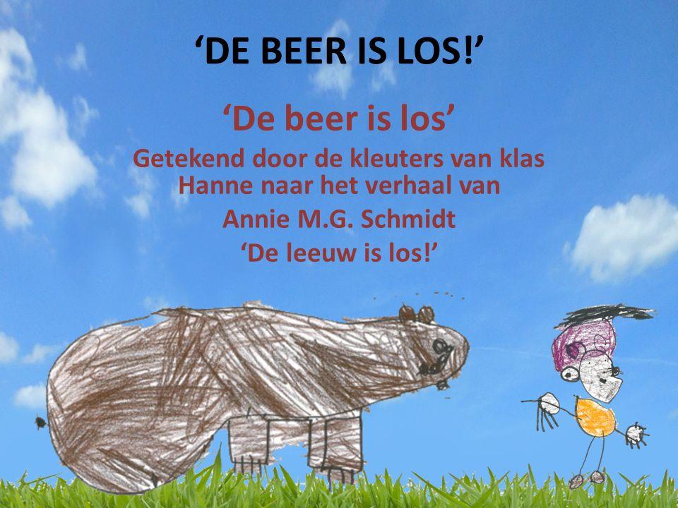 'DE BEER IS LOS!' 'De beer is los' Getekend door de kleuters van klas Hanne naar het verhaal van Annie M.G.