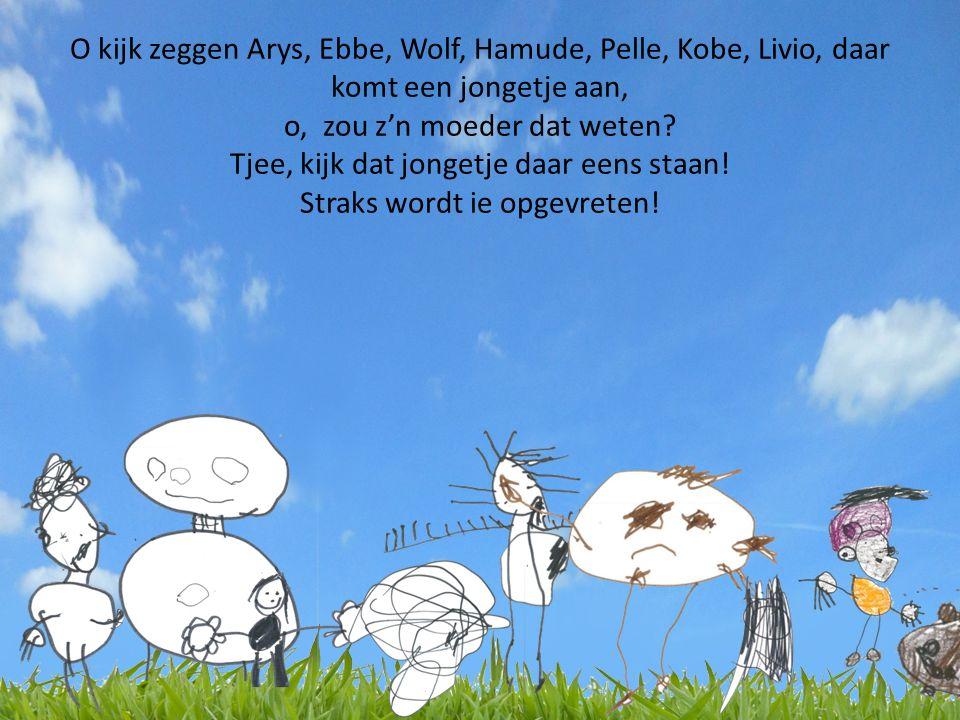 O kijk zeggen Arys, Ebbe, Wolf, Hamude, Pelle, Kobe, Livio, daar komt een jongetje aan, o, zou z'n moeder dat weten.