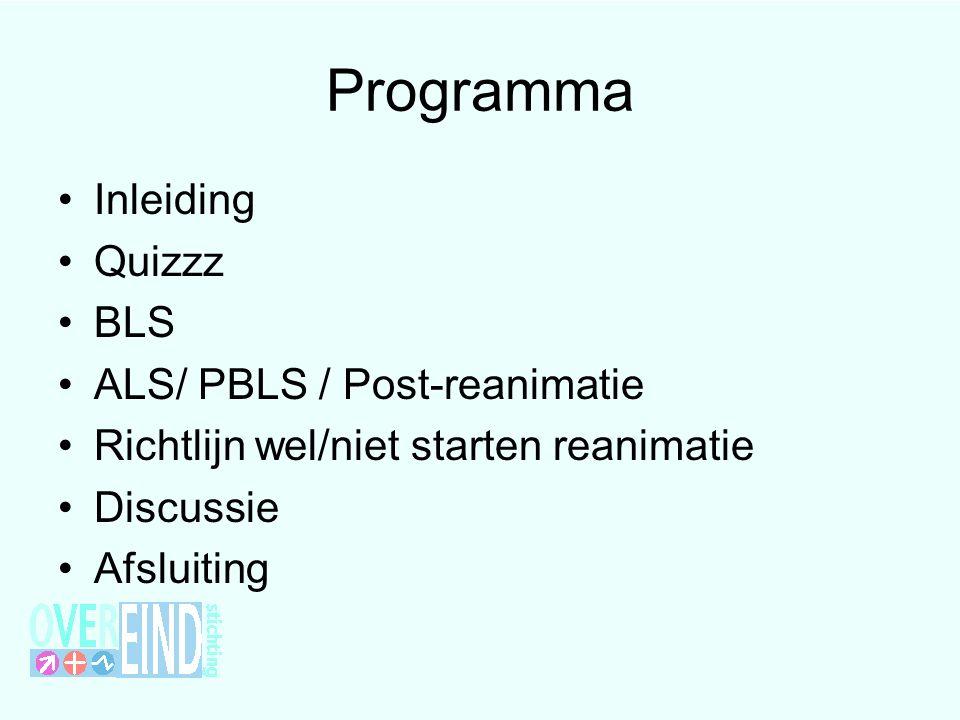 Programma Inleiding Quizzz BLS ALS/ PBLS / Post-reanimatie Richtlijn wel/niet starten reanimatie Discussie Afsluiting