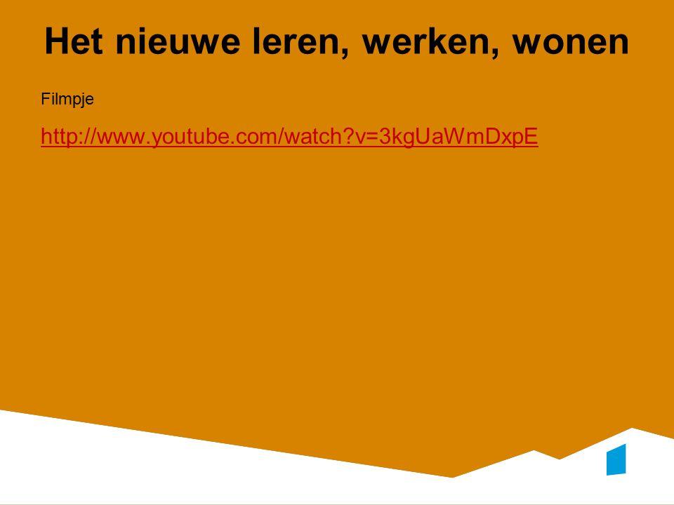 Het nieuwe leren, werken, wonen Filmpje http://www.youtube.com/watch v=3kgUaWmDxpE