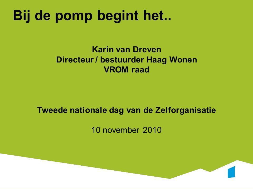 Karin van Dreven Directeur / bestuurder Haag Wonen VROM raad Tweede nationale dag van de Zelforganisatie 10 november 2010 Bij de pomp begint het..