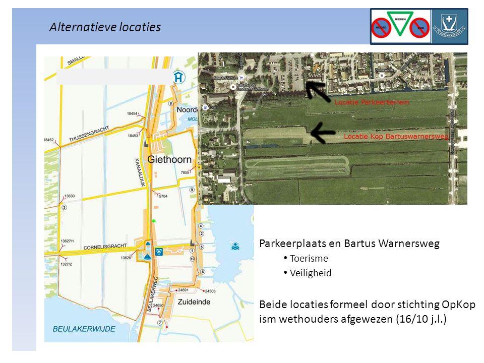 Alternatieve locaties Parkeerplaats en Bartus Warnersweg Toerisme Veiligheid Beide locaties formeel door stichting OpKop ism wethouders afgewezen (16/10 j.l.)